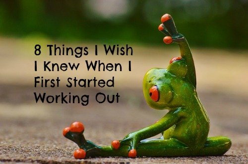8 Things I Wish I Knew When I First Started Working Out