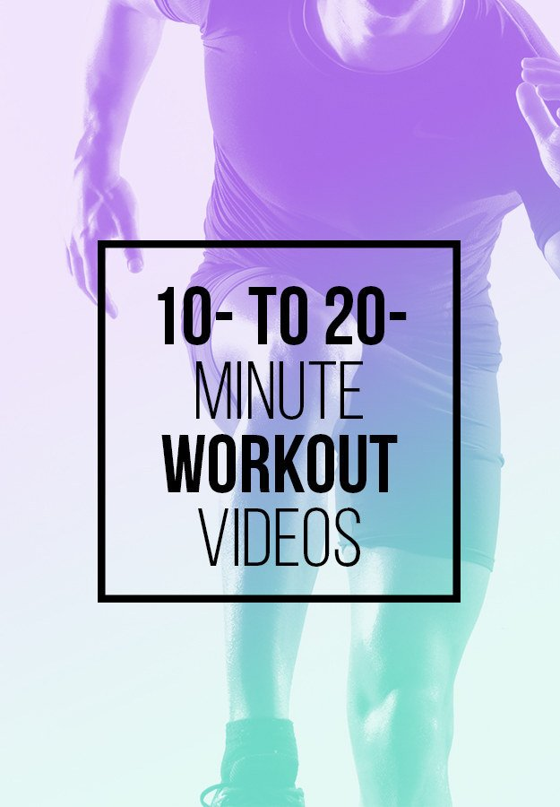 10- to 20-Minute Workouts