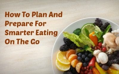 How To Plan And Prepare For Smarter Eating On The Go