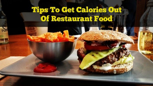 Tips To Get Calories Out Of Your Restaurant Food