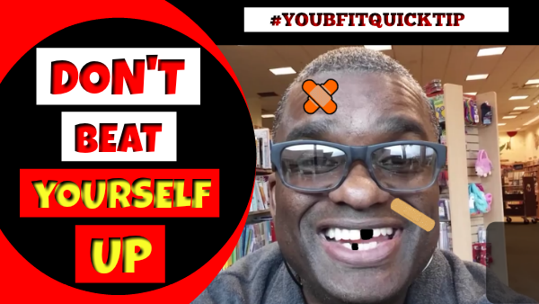 Don't Beat Yourself Up!