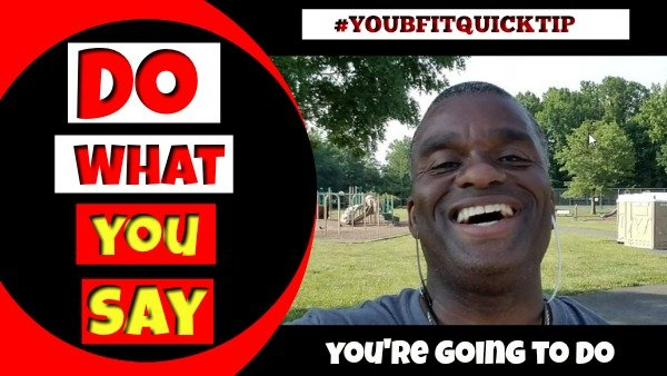 Do What You Say You're Going to Do #youbfitquicktip