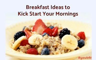 Breakfast Ideas to Kick Start Your Mornings