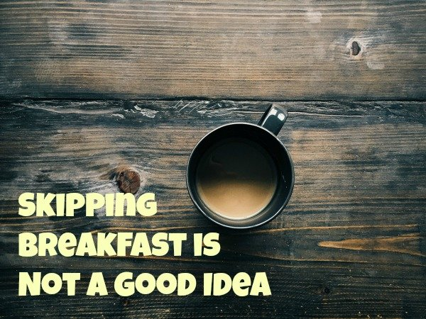 Skipping Breakfast is Not a Good Idea