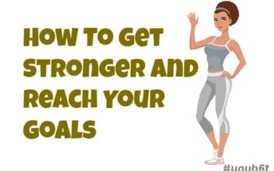 How To Get Stronger and Reach Your Goals