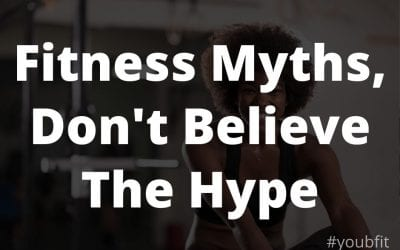 Fitness Myths, Don't Believe The Hype